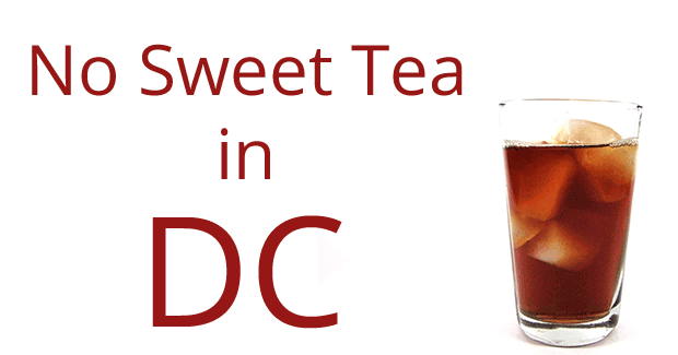 no sweet tea in Washington D.C.