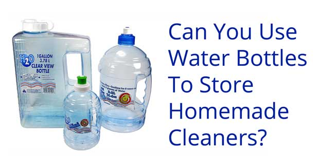 Can you use water bottles to store homemade cleaners?